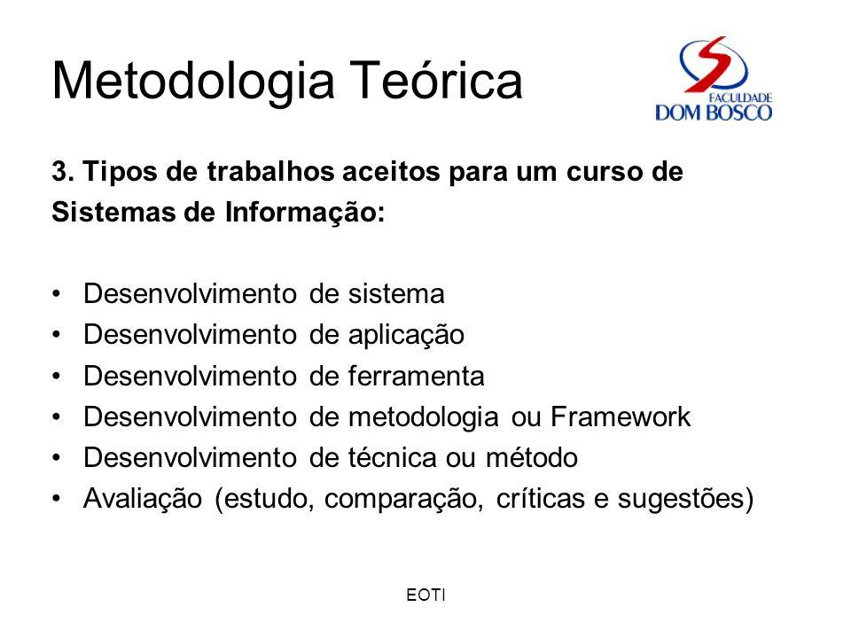 EOTI Metodologia Teórica 3. Tipos de trabalhos aceitos para um curso de Sistemas de Informação: Desenvolvimento de sistema Desenvolvimento de aplicaçã