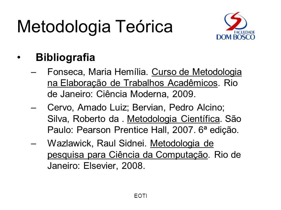 EOTI Metodologia Teórica Bibliografia –Fonseca, Maria Hemília. Curso de Metodologia na Elaboração de Trabalhos Acadêmicos. Rio de Janeiro: Ciência Mod