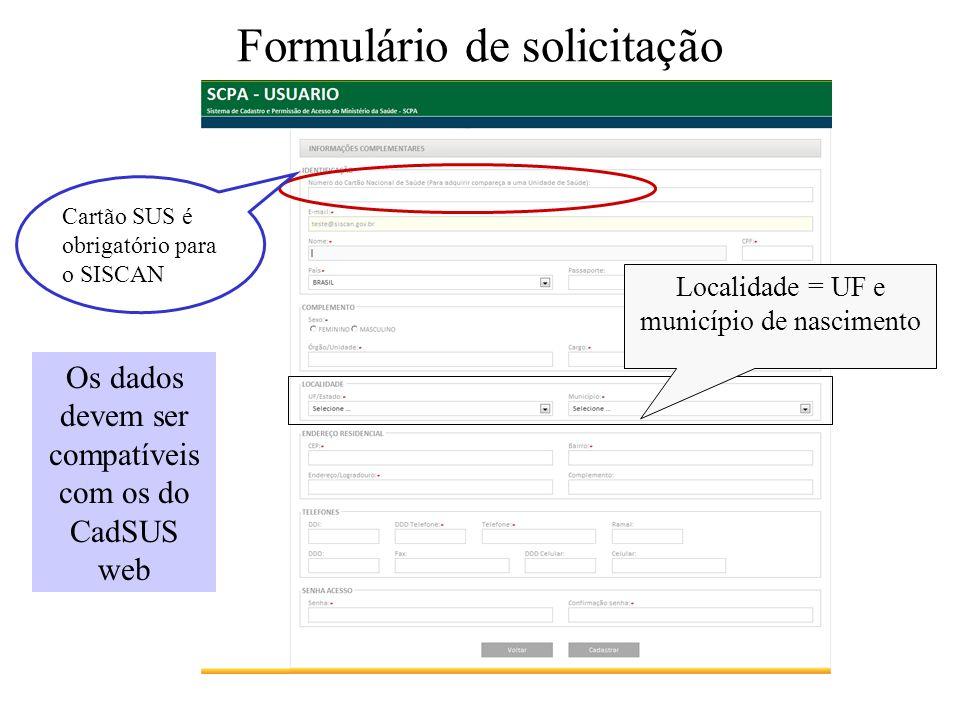 Formulário de solicitação Cartão SUS é obrigatório para o SISCAN Os dados devem ser compatíveis com os do CadSUS web Localidade = UF e município de na