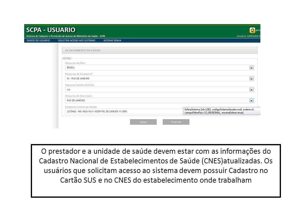 O prestador e a unidade de saúde devem estar com as informações do Cadastro Nacional de Estabelecimentos de Saúde (CNES)atualizadas. Os usuários que s