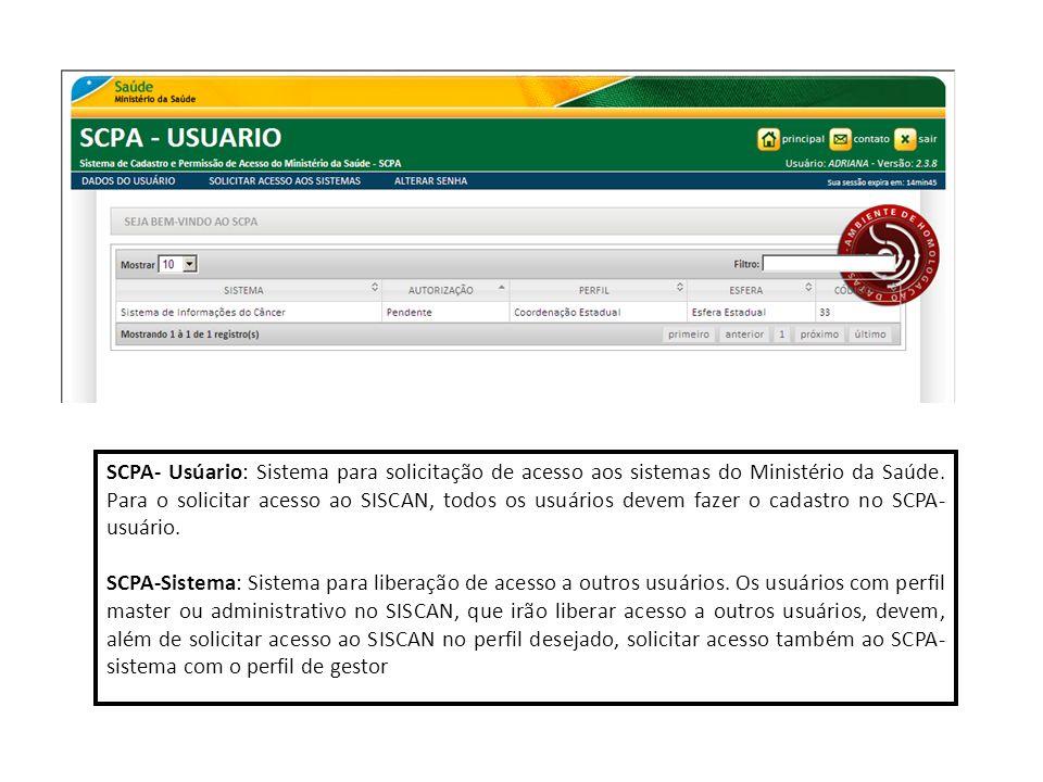 SCPA- Usúario: Sistema para solicitação de acesso aos sistemas do Ministério da Saúde. Para o solicitar acesso ao SISCAN, todos os usuários devem faze