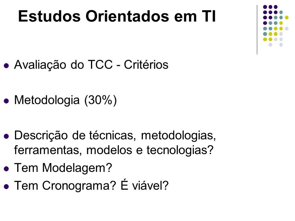 Estudos Orientados em TI Avaliação do TCC - Critérios Metodologia (30%) Descrição de técnicas, metodologias, ferramentas, modelos e tecnologias? Tem M