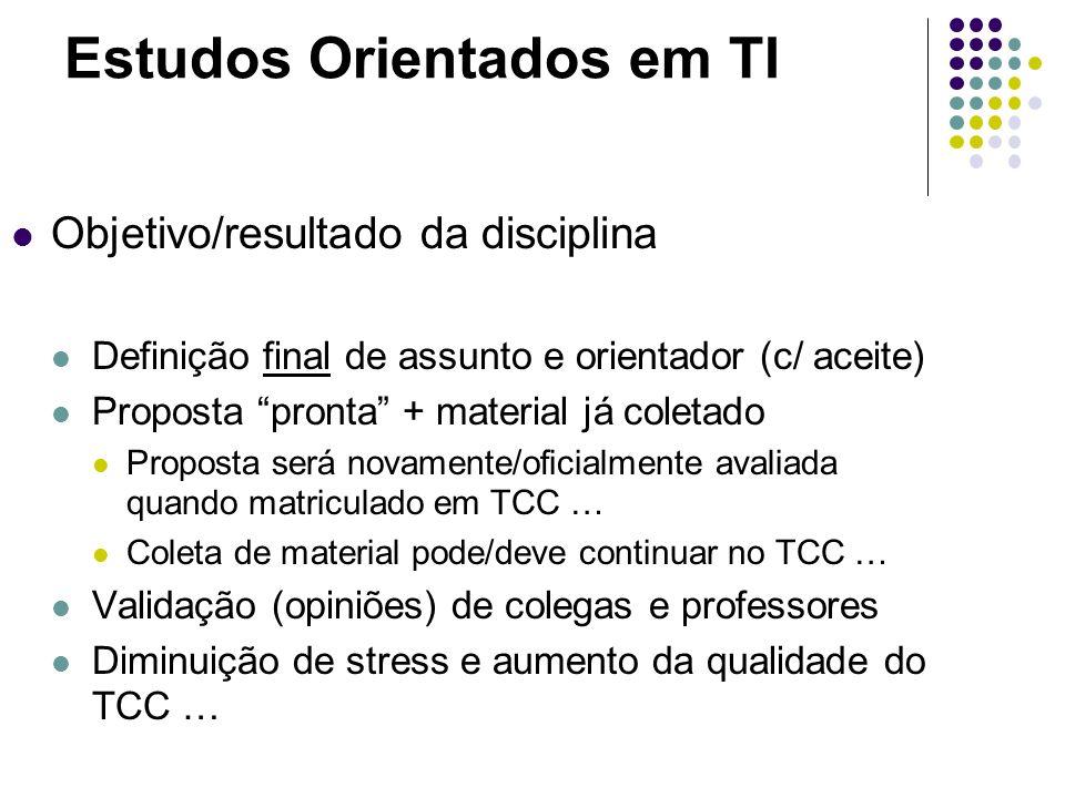 Estudos Orientados em TI Objetivo/resultado da disciplina Definição final de assunto e orientador (c/ aceite) Proposta pronta + material já coletado P