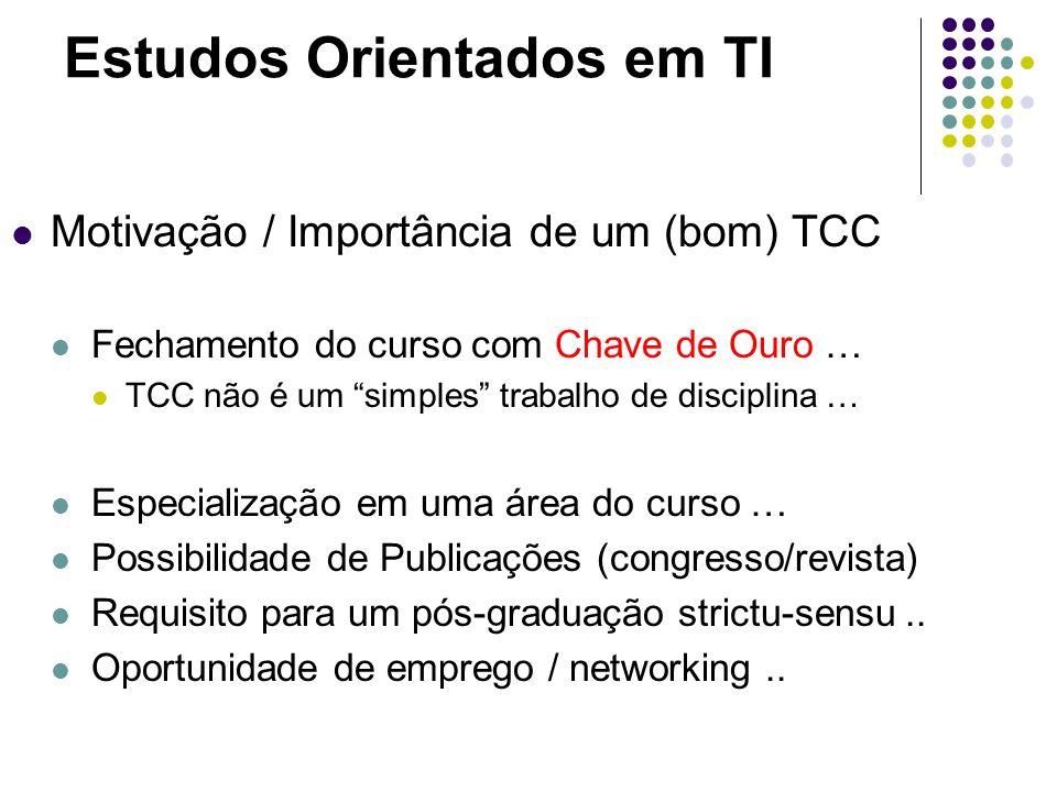 Estudos Orientados em TI Motivação / Importância de um (bom) TCC Fechamento do curso com Chave de Ouro … TCC não é um simples trabalho de disciplina …