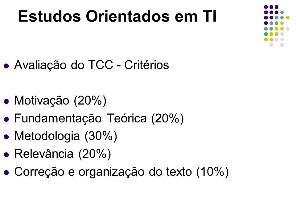 Estudos Orientados em TI Avaliação do TCC - Critérios Motivação (20%) Fundamentação Teórica (20%) Metodologia (30%) Relevância (20%) Correção e organi