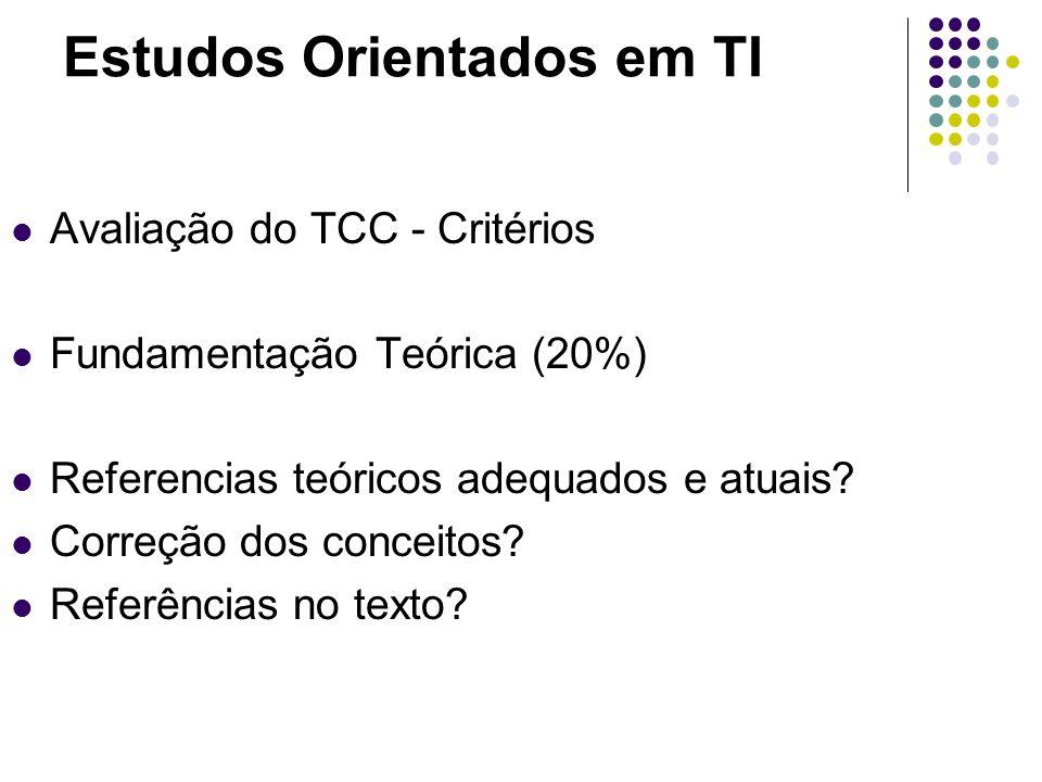 Estudos Orientados em TI Avaliação do TCC - Critérios Fundamentação Teórica (20%) Referencias teóricos adequados e atuais? Correção dos conceitos? Ref
