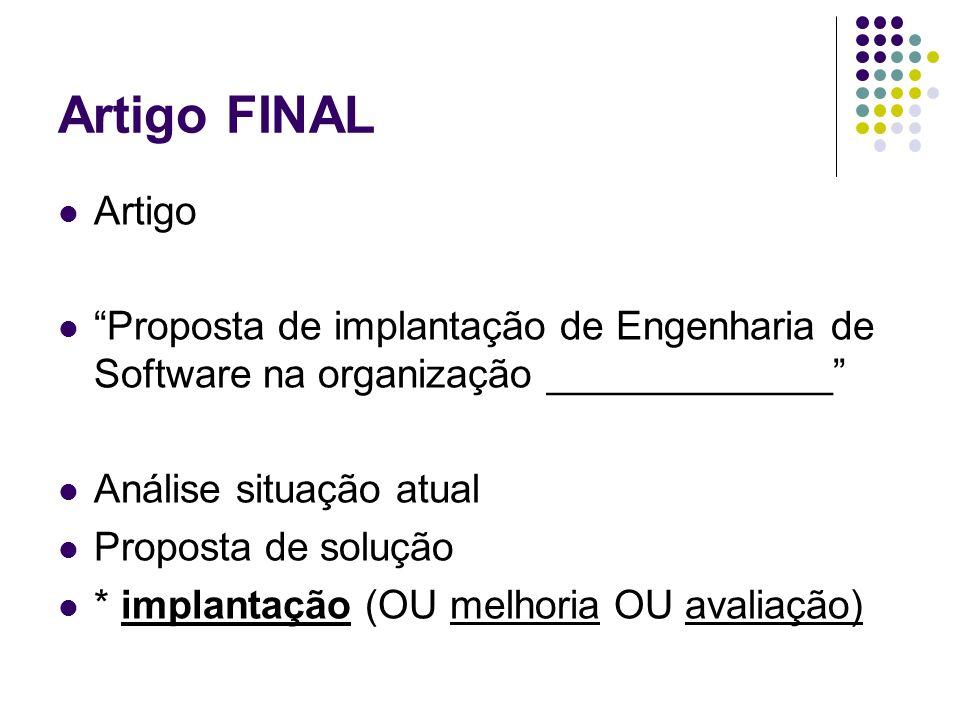 Artigo FINAL Artigo Proposta de implantação de Engenharia de Software na organização _____________ Análise situação atual Proposta de solução * implan