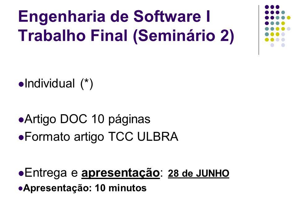 Engenharia de Software I Trabalho Final (Seminário 2) Individual (*) Artigo DOC 10 páginas Formato artigo TCC ULBRA Entrega e apresentação: 28 de JUNH