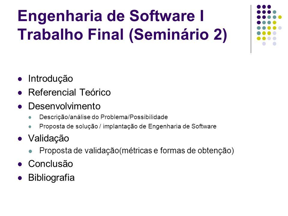 Engenharia de Software I Trabalho Final (Seminário 2) Introdução Referencial Teórico Desenvolvimento Descrição/análise do Problema/Possibilidade Propo