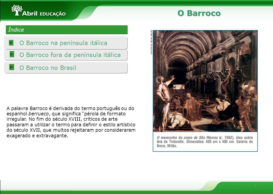 1 O Barroco fora da península itálica O Barroco no Brasil O Barroco na península itálica Índice Índice O Barroco A palavra Barroco é derivada do termo