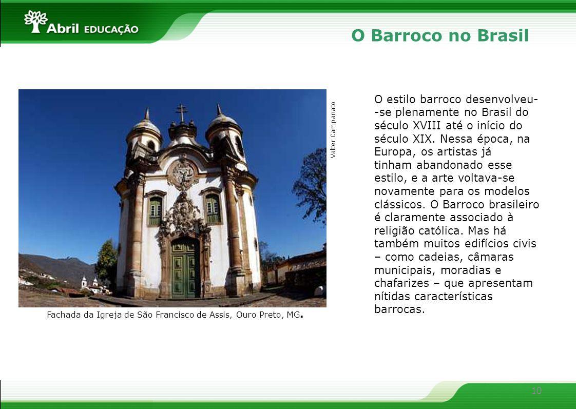 10 O Barroco no Brasil O estilo barroco desenvolveu- -se plenamente no Brasil do século XVIII até o início do século XIX. Nessa época, na Europa, os a