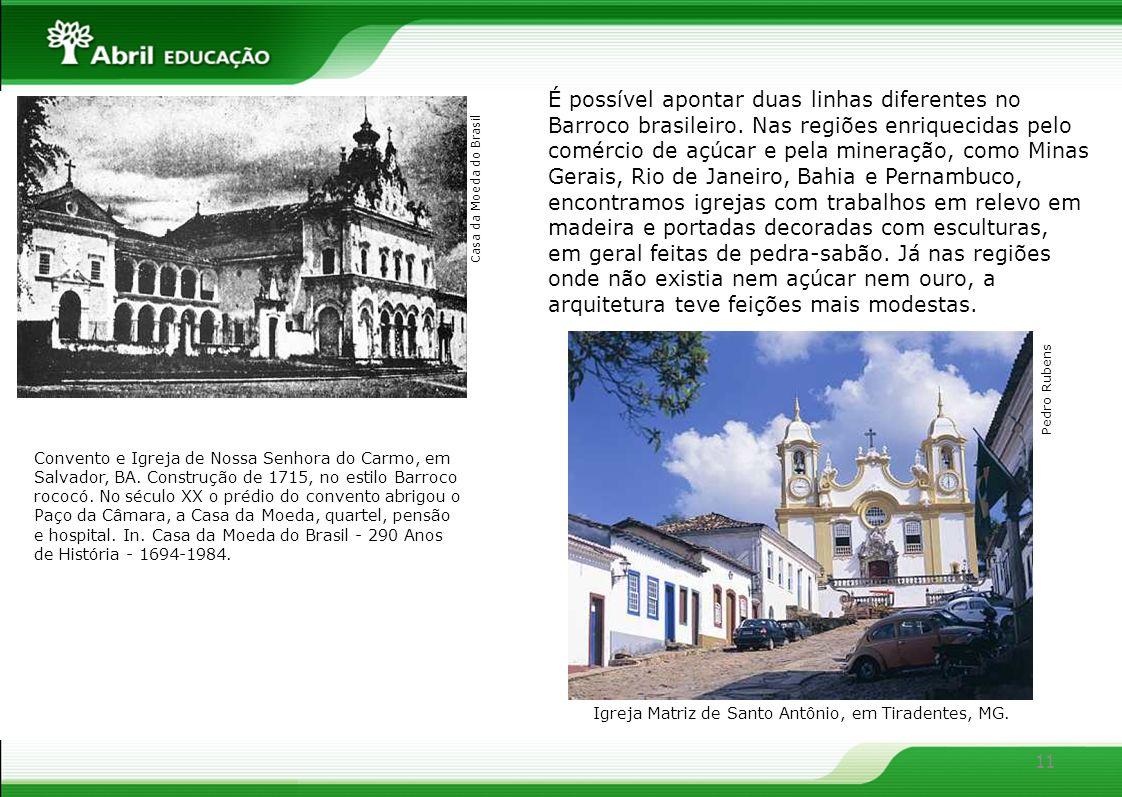 11 É possível apontar duas linhas diferentes no Barroco brasileiro. Nas regiões enriquecidas pelo comércio de açúcar e pela mineração, como Minas Gera