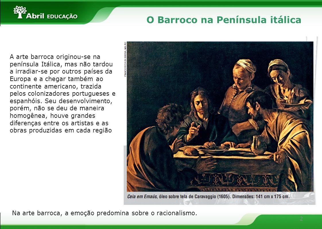 2 O Barroco na Península itálica. A arte barroca originou-se na península Itálica, mas não tardou a irradiar-se por outros países da Europa e a chegar