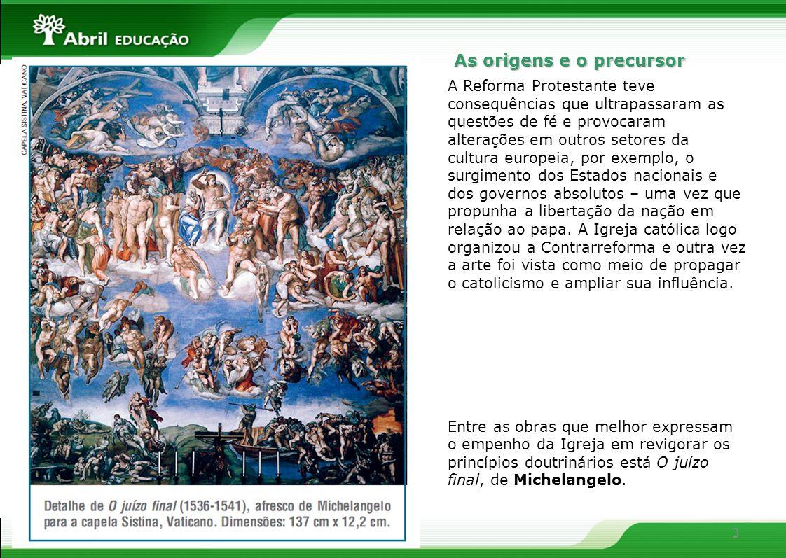 4 A pintura barroca As principais características das pintura barroca são: A disposição dos elementos na tela quase sempre em diagonal As cenas representadas envolvem-se em acentuado contraste de claro-escuro.