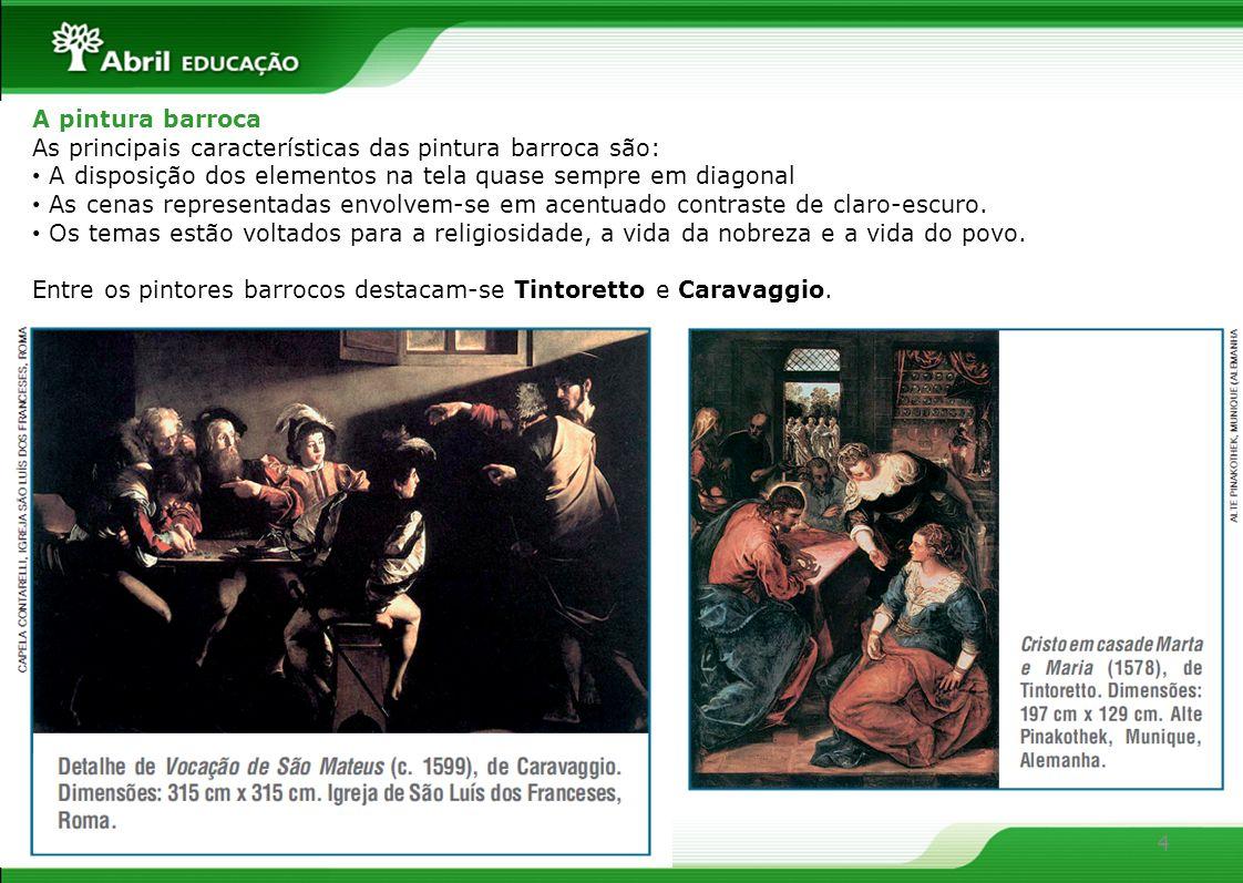 4 A pintura barroca As principais características das pintura barroca são: A disposição dos elementos na tela quase sempre em diagonal As cenas repres