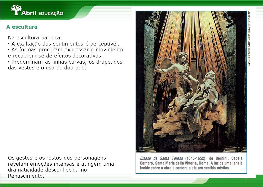 5 A escultura Na escultura barroca: A exaltação dos sentimentos é perceptível. As formas procuram expressar o movimento e recobrem-se de efeitos decor