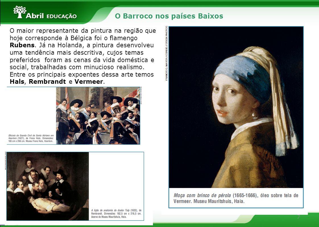 7 O Barroco nos países Baixos O maior representante da pintura na região que hoje corresponde à Bélgica foi o flamengo Rubens. Já na Holanda, a pintur