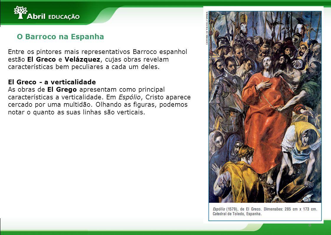 8 O Barroco na Espanha Entre os pintores mais representativos Barroco espanhol estão El Greco e Velázquez, cujas obras revelam características bem pec