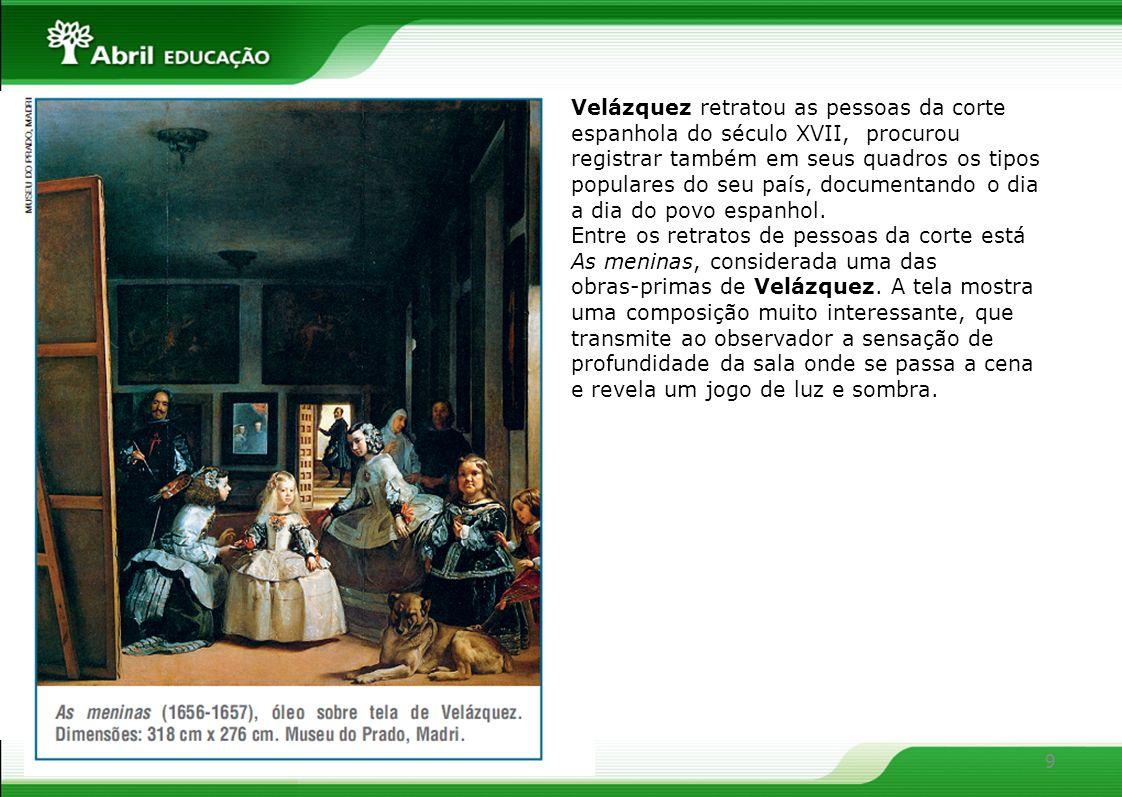 9 Velázquez retratou as pessoas da corte espanhola do século XVII, procurou registrar também em seus quadros os tipos populares do seu país, documenta