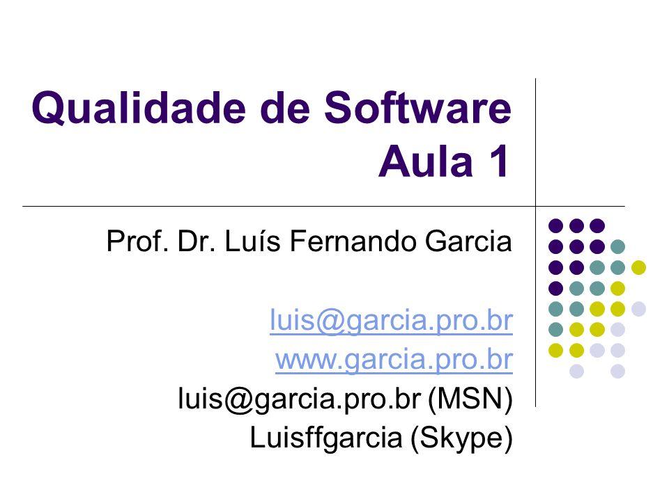 Qualidade de Software Aula 1 Prof. Dr. Luís Fernando Garcia luis@garcia.pro.br www.garcia.pro.br luis@garcia.pro.br (MSN) Luisffgarcia (Skype)