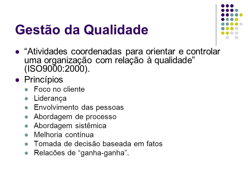 Gestão da Qualidade Atividades coordenadas para orientar e controlar uma organização com relação à qualidade (ISO9000:2000). Princípios Foco no client