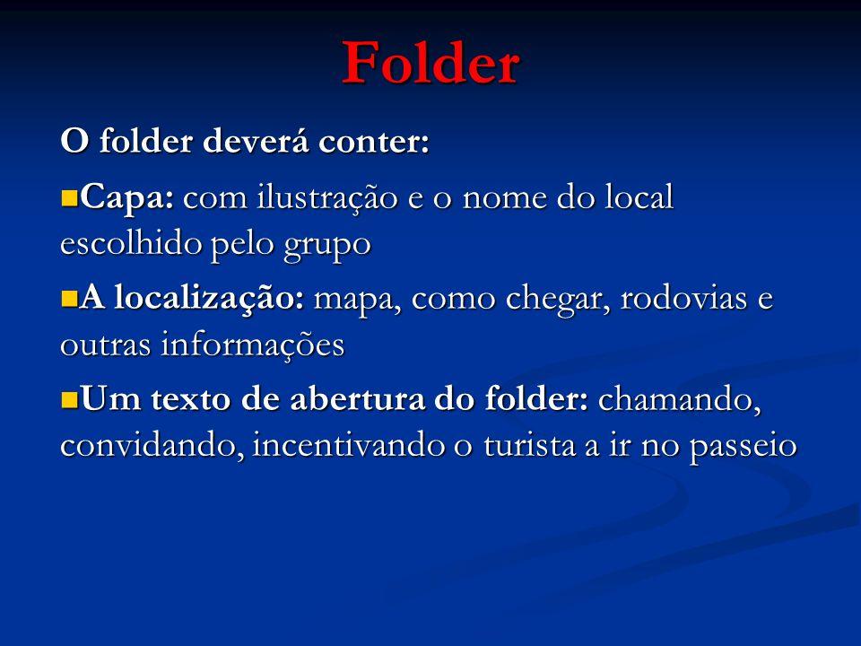 Folder O folder deverá conter: Capa: com ilustração e o nome do local escolhido pelo grupo Capa: com ilustração e o nome do local escolhido pelo grupo
