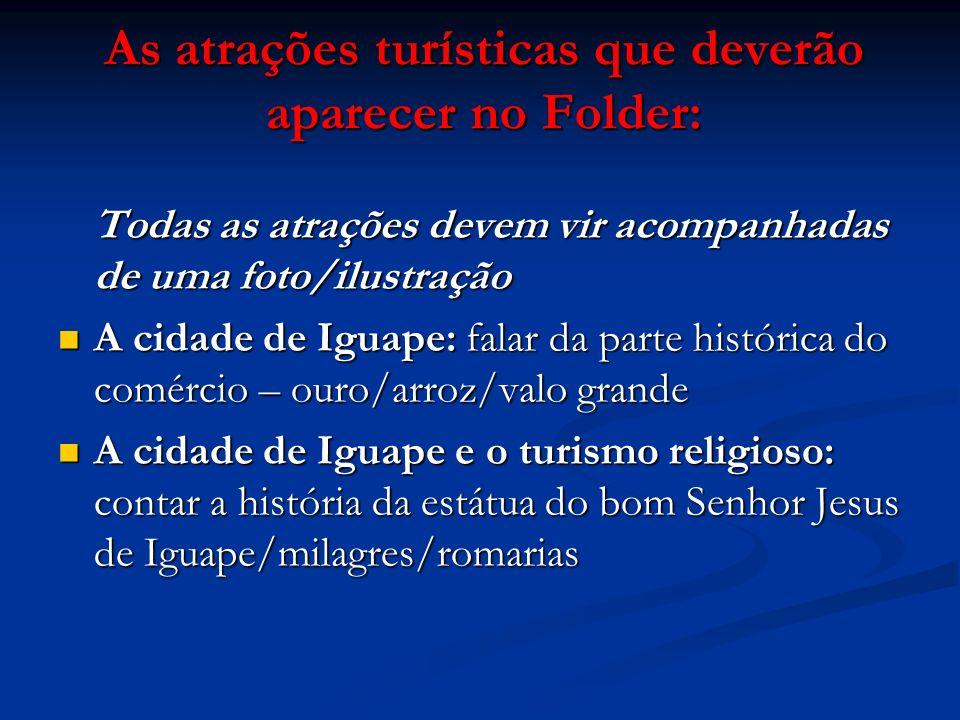 As atrações turísticas que deverão aparecer no Folder: Todas as atrações devem vir acompanhadas de uma foto/ilustração A cidade de Iguape: falar da pa