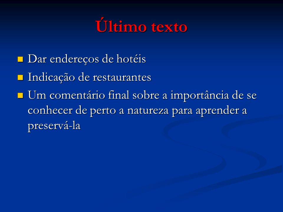 Último texto Dar endereços de hotéis Dar endereços de hotéis Indicação de restaurantes Indicação de restaurantes Um comentário final sobre a importânc