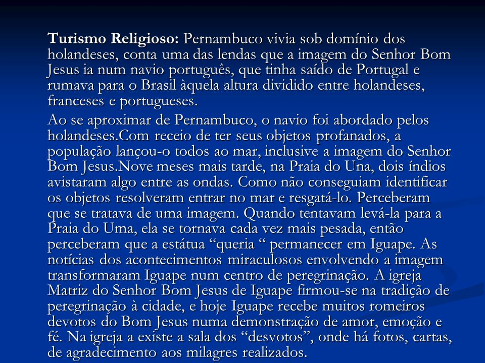 Turismo Religioso: Pernambuco vivia sob domínio dos holandeses, conta uma das lendas que a imagem do Senhor Bom Jesus ia num navio português, que tinh