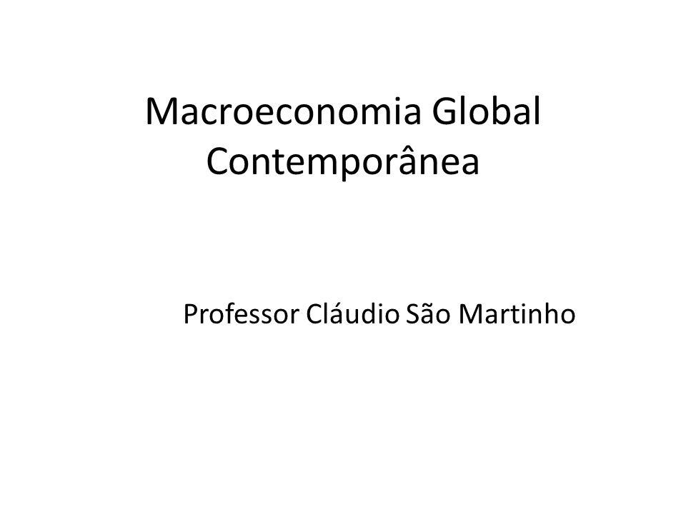 Macroeconomia Global Contemporânea Professor Cláudio São Martinho