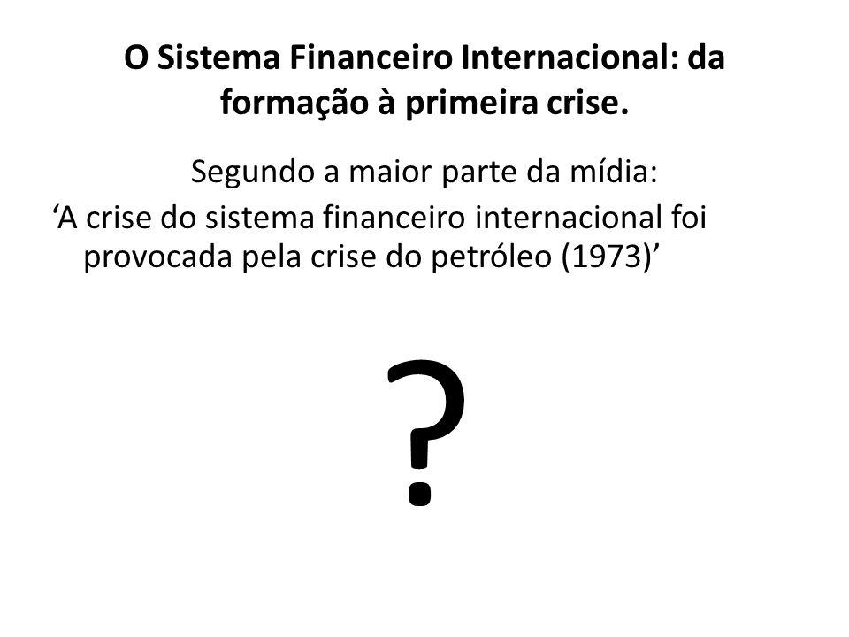 O Sistema Financeiro Internacional: da formação à primeira crise. Segundo a maior parte da mídia: A crise do sistema financeiro internacional foi prov