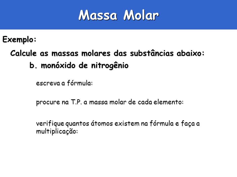 Massa Molar Exemplo: Calcule as massas molares das substâncias abaixo: b. monóxido de nitrogênio b. monóxido de nitrogênio escreva a fórmula: procure