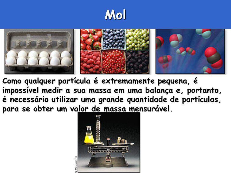 Mol Como qualquer partícula é extremamente pequena, é impossível medir a sua massa em uma balança e, portanto, é necessário utilizar uma grande quanti