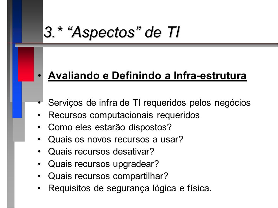 3.* Aspectos de TI 3.* Aspectos de TI Avaliando e Definindo a Infra-estrutura Serviços de infra de TI requeridos pelos negócios Recursos computacionai