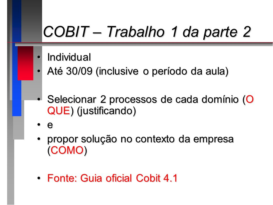 COBIT – Trabalho 1 da parte 2 COBIT – Trabalho 1 da parte 2 IndividualIndividual Até 30/09 (inclusive o período da aula)Até 30/09 (inclusive o período