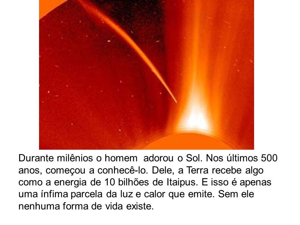 Durante milênios o homem adorou o Sol. Nos últimos 500 anos, começou a conhecê-lo. Dele, a Terra recebe algo como a energia de 10 bilhões de Itaipus.