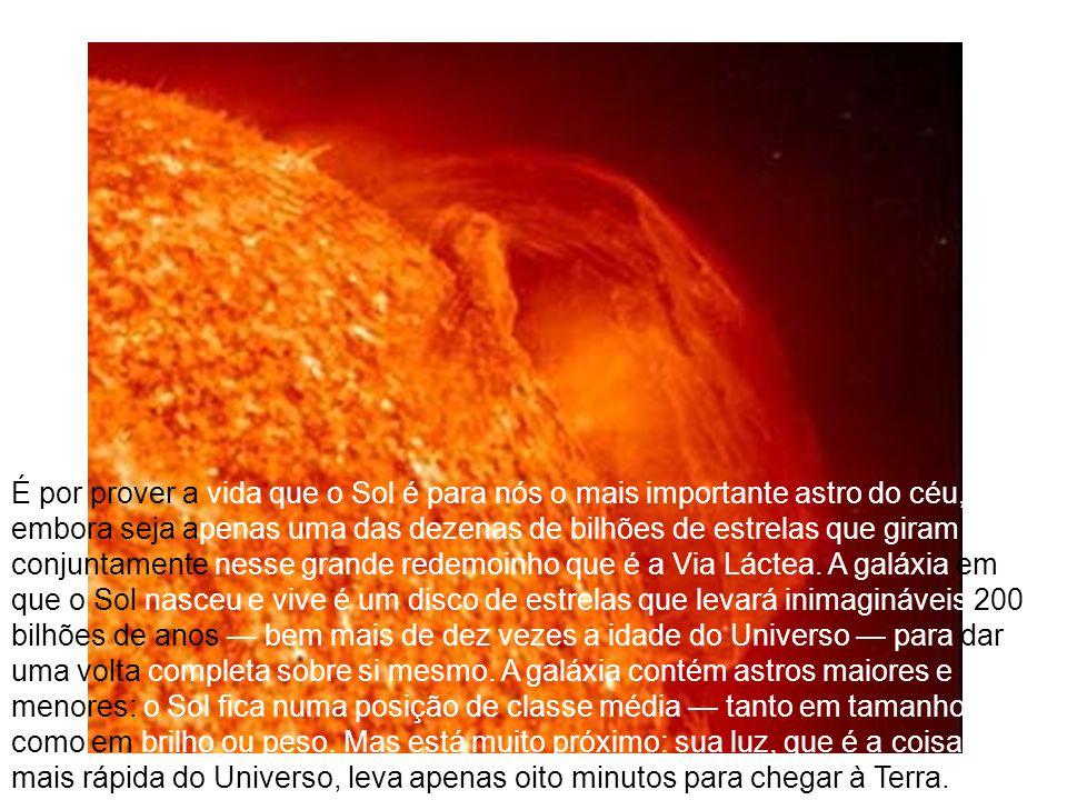 É por prover a vida que o Sol é para nós o mais importante astro do céu, embora seja apenas uma das dezenas de bilhões de estrelas que giram conjuntam