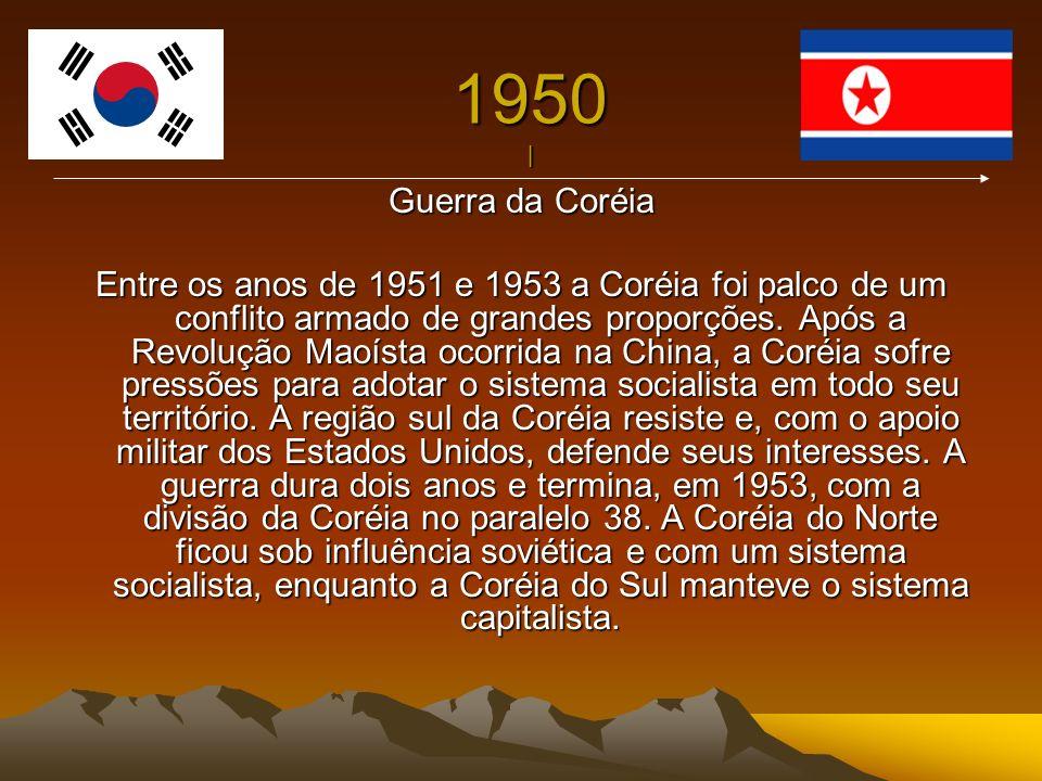 1950 | Guerra da Coréia Entre os anos de 1951 e 1953 a Coréia foi palco de um conflito armado de grandes proporções. Após a Revolução Maoísta ocorrida