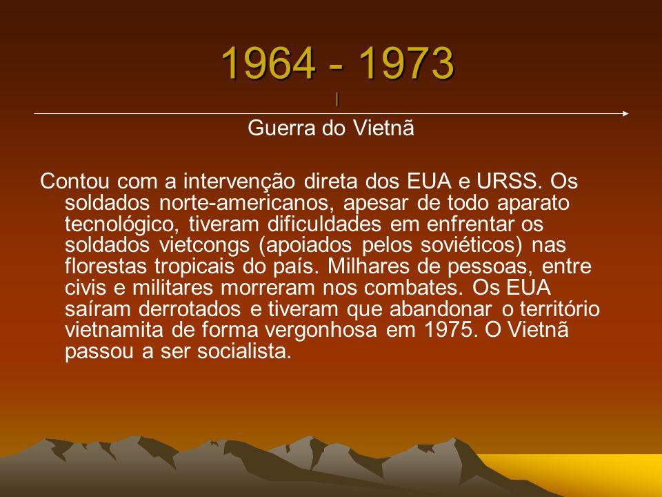 1964 - 1973 | Guerra do Vietnã Contou com a intervenção direta dos EUA e URSS. Os soldados norte-americanos, apesar de todo aparato tecnológico, tiver