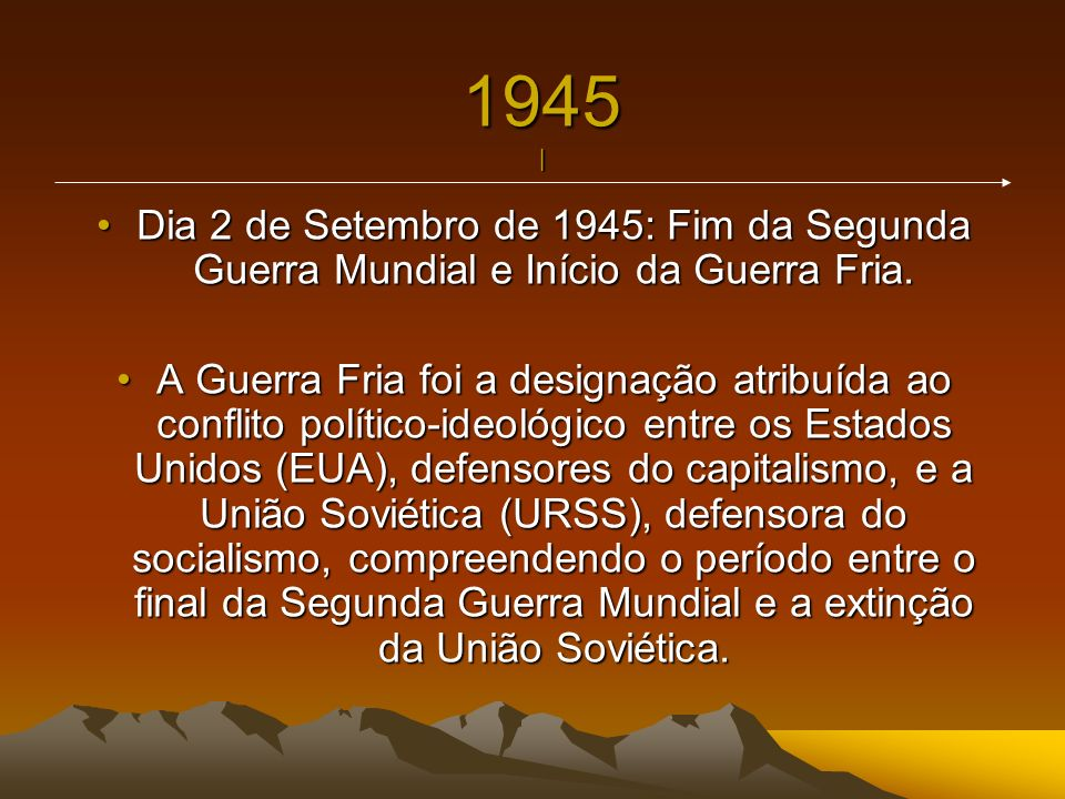 1945 | Dia 2 de Setembro de 1945: Fim da Segunda Guerra Mundial e Início da Guerra Fria.Dia 2 de Setembro de 1945: Fim da Segunda Guerra Mundial e Iní