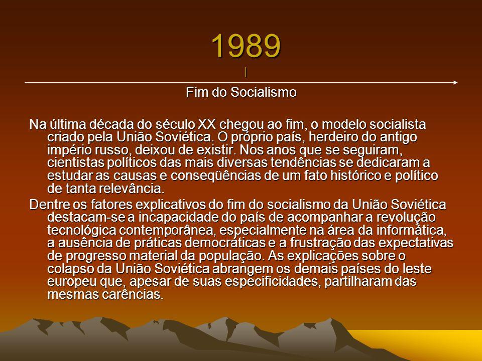 1989 | Fim do Socialismo Na última década do século XX chegou ao fim, o modelo socialista criado pela União Soviética. O próprio país, herdeiro do ant