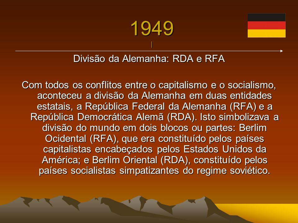 1949 | Divisão da Alemanha: RDA e RFA Com todos os conflitos entre o capitalismo e o socialismo, aconteceu a divisão da Alemanha em duas entidades est