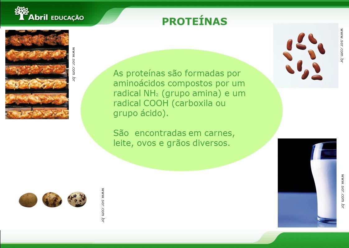PROTEÍNAS www.ser.com.br As proteínas são formadas por aminoácidos compostos por um radical NH 2 (grupo amina) e um radical COOH (carboxila ou grupo á