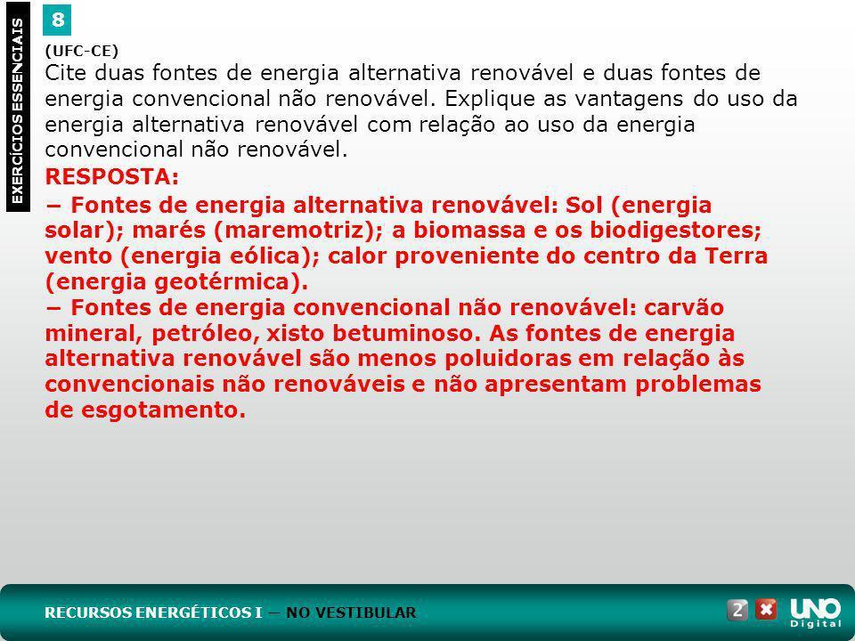 8 EXERC Í CIOS ESSENCIAIS RESPOSTA: Fontes de energia alternativa renovável: Sol (energia solar); marés (maremotriz); a biomassa e os biodigestores; v