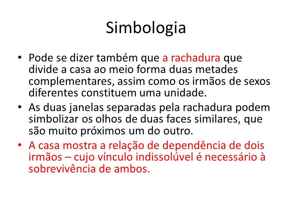 Simbologia Pode se dizer também que a rachadura que divide a casa ao meio forma duas metades complementares, assim como os irmãos de sexos diferentes
