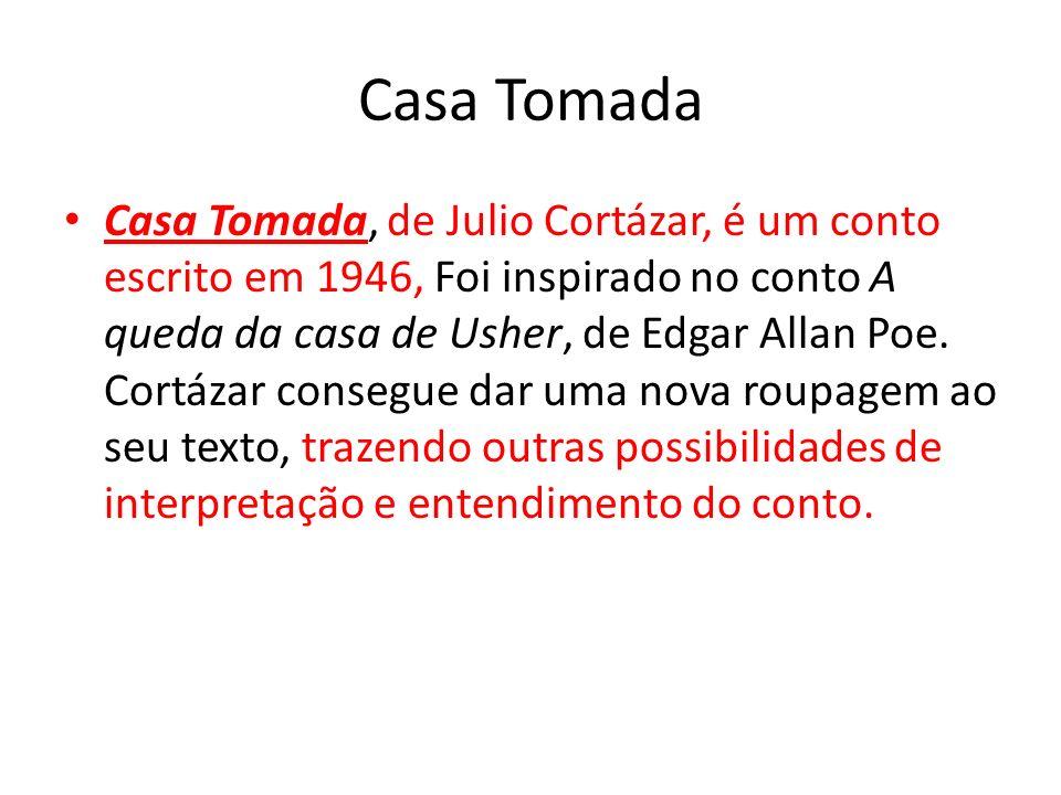 Casa Tomada Casa Tomada, de Julio Cortázar, é um conto escrito em 1946, Foi inspirado no conto A queda da casa de Usher, de Edgar Allan Poe. Cortázar