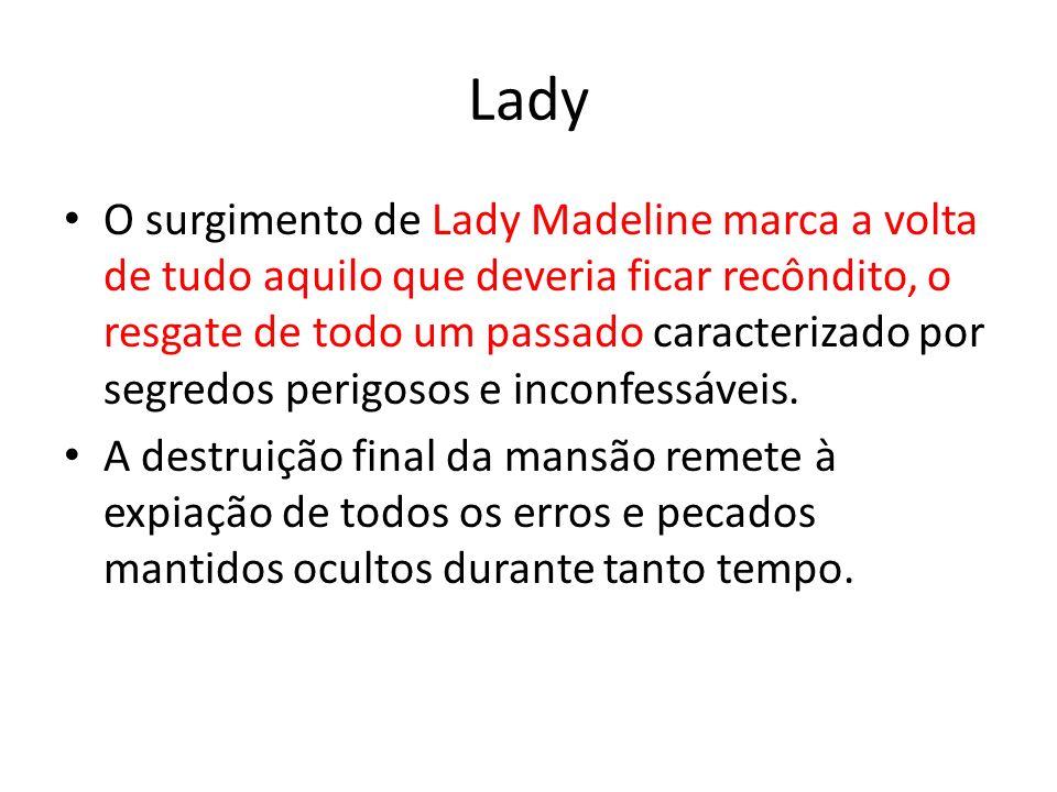 Lady O surgimento de Lady Madeline marca a volta de tudo aquilo que deveria ficar recôndito, o resgate de todo um passado caracterizado por segredos p