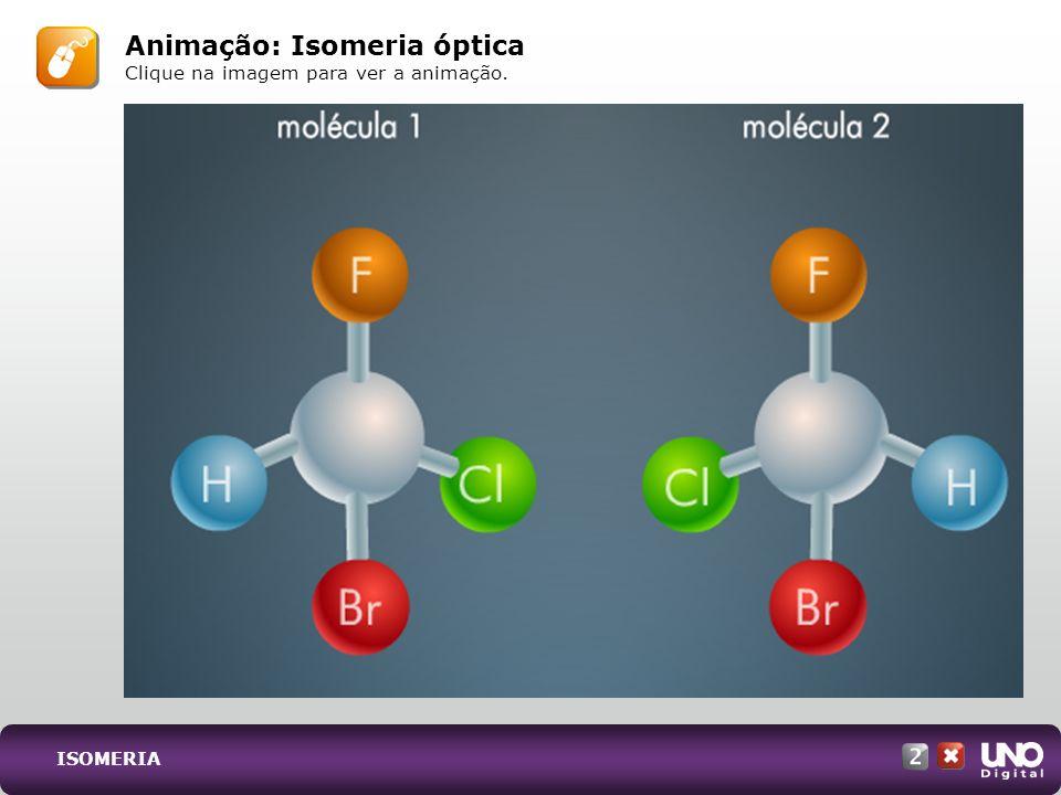 Animação: Isomeria óptica Clique na imagem para ver a animação. ISOMERIA