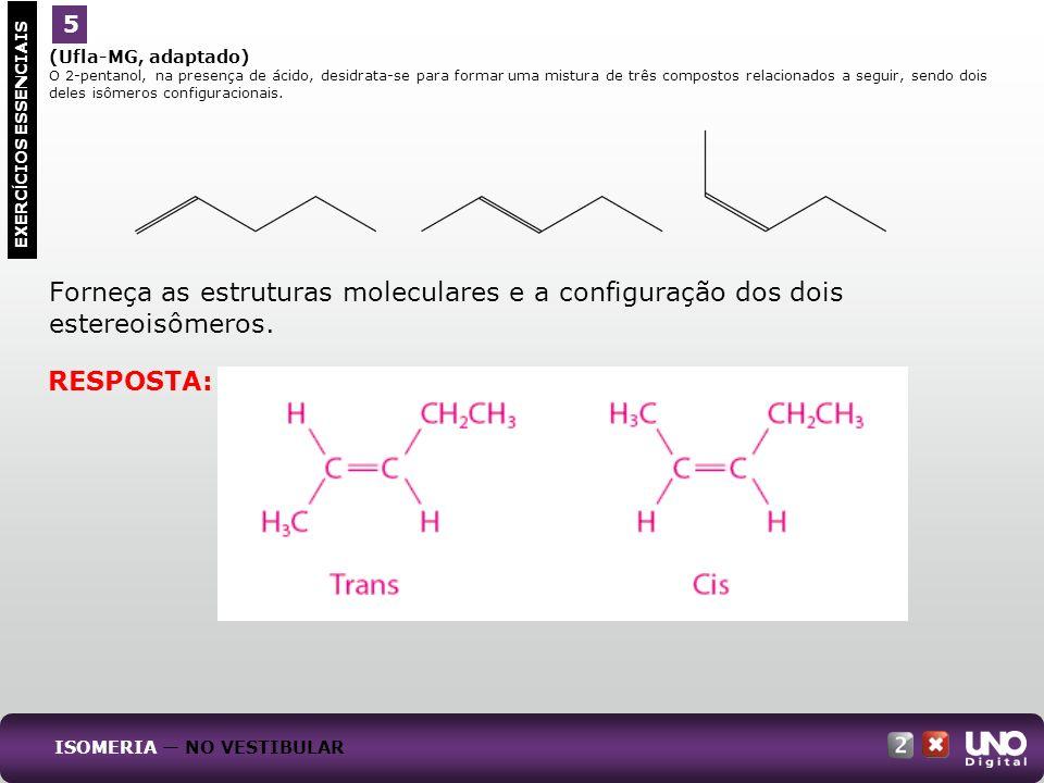 (Ufla-MG, adaptado) O 2-pentanol, na presença de ácido, desidrata-se para formar uma mistura de três compostos relacionados a seguir, sendo dois deles