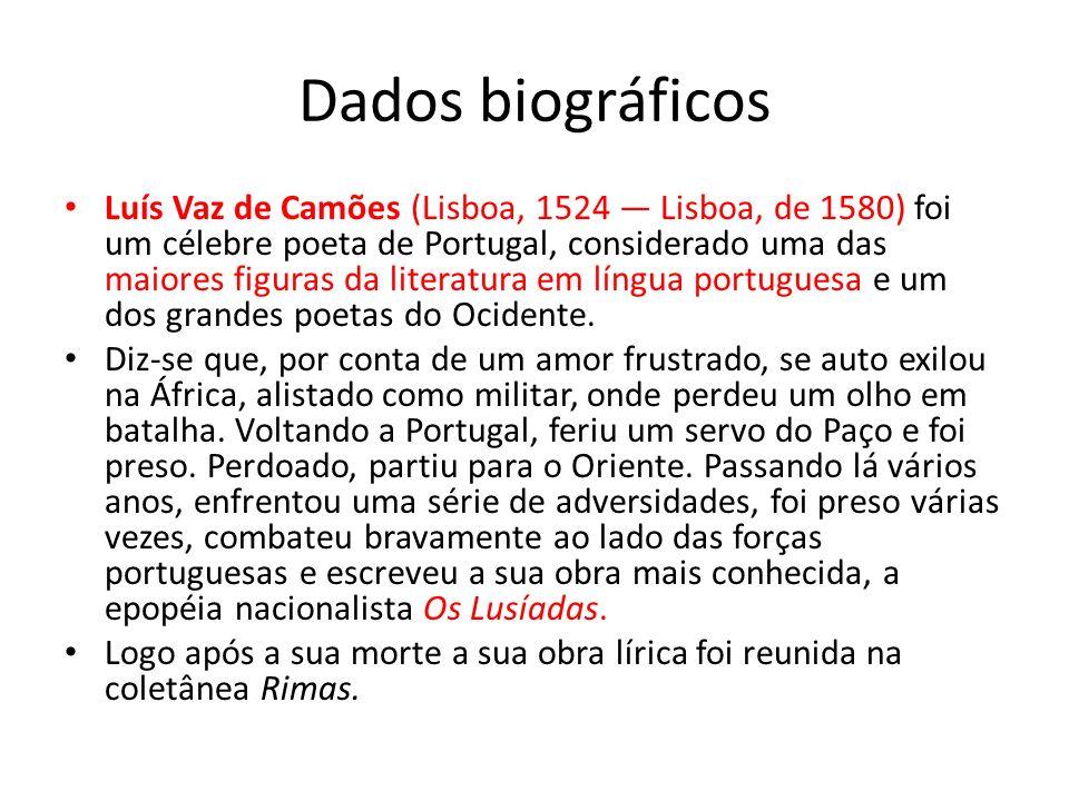 Dados biográficos Luís Vaz de Camões (Lisboa, 1524 Lisboa, de 1580) foi um célebre poeta de Portugal, considerado uma das maiores figuras da literatur